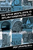 The Crime Buff's Guide to Outlaw Washington, D. C., Ron Franscell, 0762773855