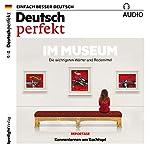 Deutsch perfekt Audio. 12/2017: Deutsch lernen Audio - Im Museum |  div.