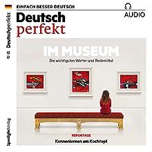 Deutsch perfekt Audio. 12/2017: Deutsch lernen Audio - Im Museum Hörbuch von  div. Gesprochen von:  div.