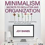 Minimalism: Secrets to Declutter and Organization | Joy Baines
