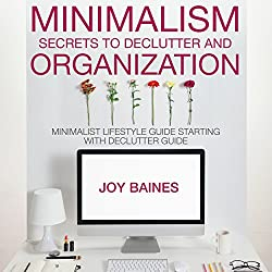 Minimalism: Secrets to Declutter and Organization