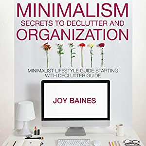 Minimalism: Secrets to Declutter and Organization Audiobook