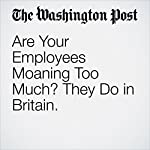Are Your Employees Moaning Too Much? They Do in Britain. | Gene Marks