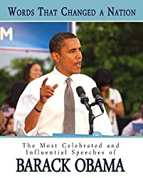 Words That Changed A Nation: The Most Celebrated and Influential Speeches of Barack Obama