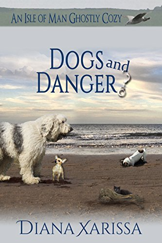 Dogs and Danger (An Isle of Man Ghostly Cozy Book 4) by [Xarissa, Diana]