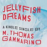 Jellyfish Dreams   M. Thomas Gammarino