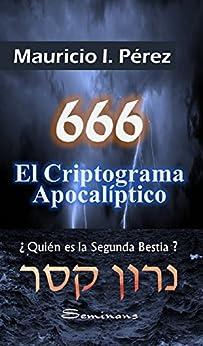 666 El Criptograma Apocalíptico: ¿Quién es la Segunda Bestia? de [Pérez, Mauricio I.]