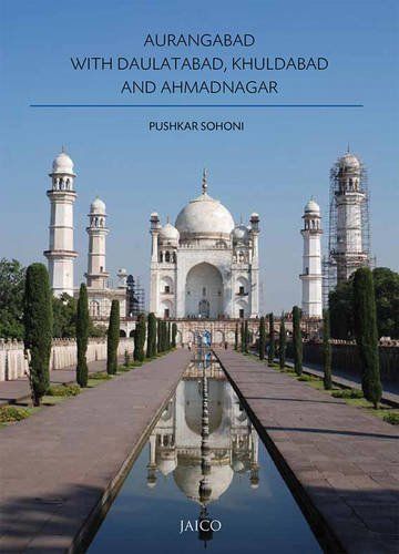 Aurangabad with Daulatabad, Khuldabad and Ahmadnagar by Pushkar Sohoni (2015-05-30)