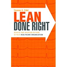 Lean Done Right: Achieve and Maintain Reform in Your Healthcare Organization (ACHE Management Series)