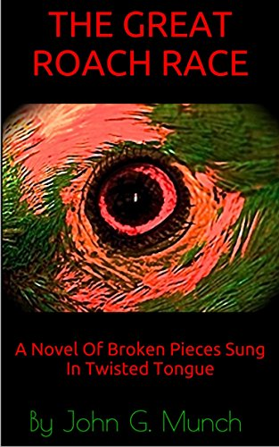 #freebooks – [LITERARY MAGIC REALISM] Great Roach Race: A Novel Of Broken Pieces Sung In Twisted Tongue