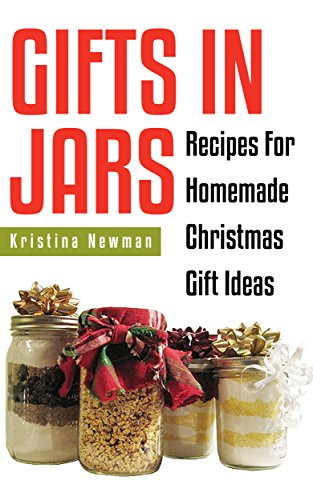 Gifts in Jars: 101 Jar Recipes For Homemade Christmas Gift Ideas(everything from food to beauty recipes) (Homemade - Gifts Ideas Homemade Christmas