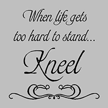 Amazoncom When Life Gets Too Hard To Stand Kneelreligion Wall