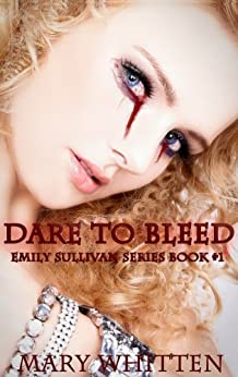 Dare to Bleed (Emily Sullivan Series Book 1) by [Whitten, Mary]