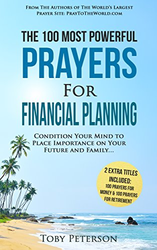 Prayer | The 100 Most Powerful Prayers for Financial Planning | 2 Amazing Bonus Books to Pray for Money & Retirement: Condition Your Mind to Place Importance on Your Future and Family