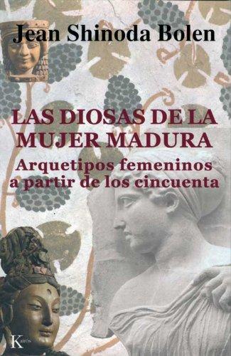 Las diosas de la mujer madura: Arquetipos femeninos a partir de los cincuenta (Spanish Edition)