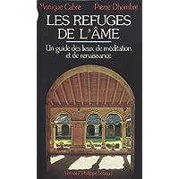 Les refuges de l'âme : un guide des lieux de méditation et de renaissance