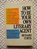 How to Be Your Own Literary Agent, Richard Curtis, 0395331234