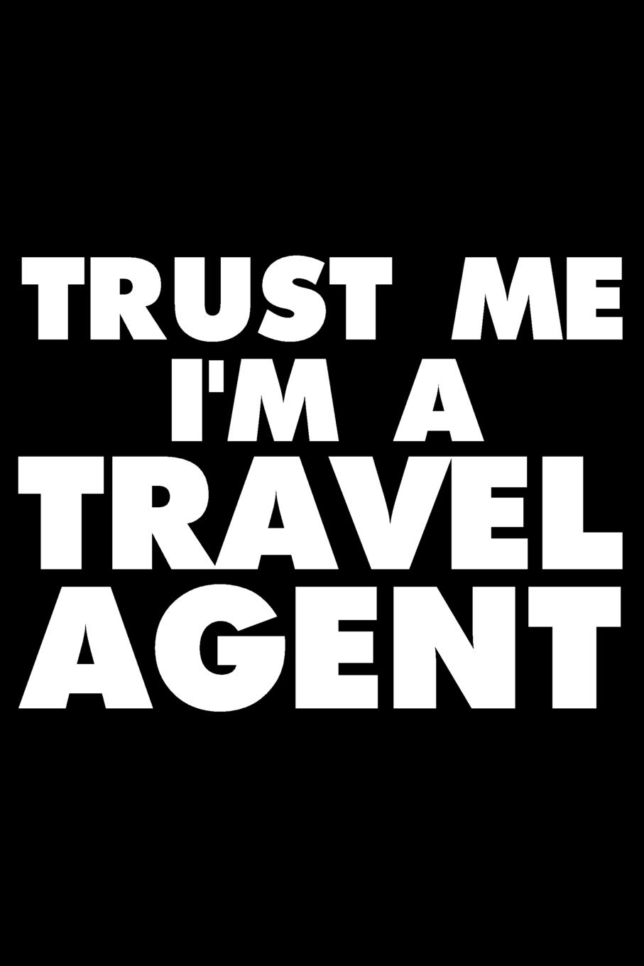 Trust Me I'm A Travel Agent: Funny Writing Notebook