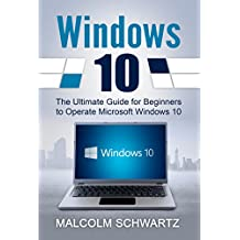 Windows 10: The Ultimate Guide For Beginners (Windows 10 for dummies, Windows 10 Manual, Windows 10 Complete User Guide, Learn the tips and tricks of Windows 10 Operating System)