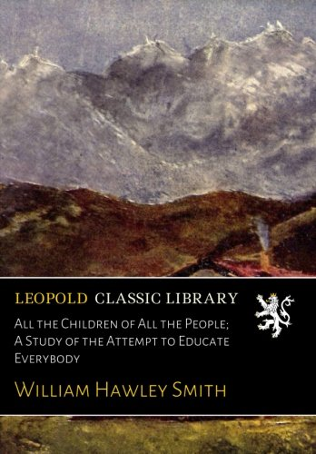 All the Children of All the People; A Study of the Attempt to Educate Everybody ebook
