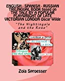 ENGLISH - SPANISH - RUSSIAN TRILINGUAL BOOK Based on the TALE by a POPULAR PLAYWRIGHT of LATE VICTORIAN LONDON Oscar Wilde, Zoia Sproesser, 1481210823