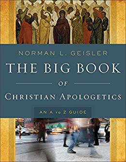 The Big Book of Christian Apologetics: An A to Z Guide (A to Z Guides) by [Geisler, Norman L.]