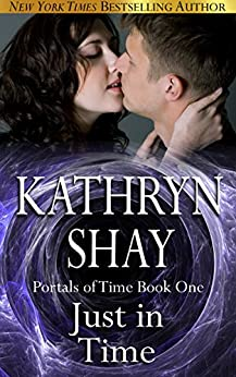 Just In Time (Portals of Time Series Book 1) by [Shay, Kathryn]