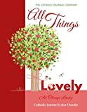 All Things Lovely All Things Lovely Catholic Journal Color Doodle: Catholic Devotional for Teen Girls in all Departments Catholic Devotional for Women ... Books for Teens Girls Teen Girls in all Dep