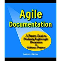 Agile Documentation: A Pattern Guide to Producing Lightweigth Documents for Software Projects: A Pattern Guide to Producing Lightweight Documents for (Wiley Series in Software Design Patterns)