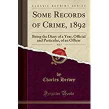 Some Records of Crime, 1892, Vol. 2: Being the Diary of a Year, Official and Particular, of an Officer (Classic Reprint)