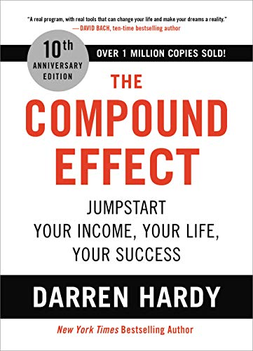 The Compound Effect (10th Anniversary Edition): Jumpstart Your Income, Your Life, Your Success