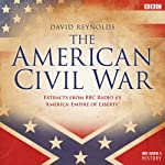 The American Civil War: Extracts from BBC Radio 4's 'Empire of Liberty' | David Reynolds