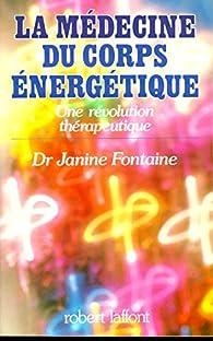La Médecine du corps énergétique par Janine Fontaine