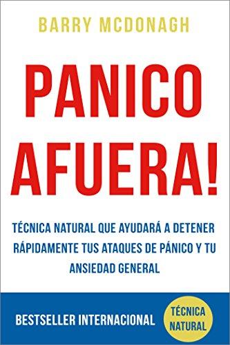 Panico Afuera: Tcnica Natural que ayudar a detener rpidamente tus Ataques de Pnico y tu Ansiedad General (Spanish Edition)