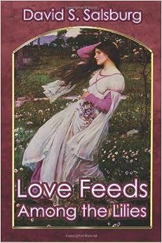 Love Feeds Among the Lilies by Salsburg, David S. (2013)