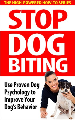 Tips Training Dog (Stop Dog Biting: Use Proven Dog Psychology to Improve Your Dog's Behavior (dog biting, dog behavior, dog aggression, dog training tips, how to train your dog, puppy biting, dog psychology))