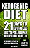 KETOGENIC DIET:21 Days for rapid fat- loss, Unstoppable Energy And Upgrade Your Life - Lose Up To a Pound a day, KETOGENIC DIET Mistakes to Avoid for Rapid Weight Loss: Fat Loss Cracked