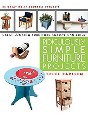 Ridiculously Simple Furniture Projects: Great Looking Furniture Anyone Can Build from Linden Publishing
