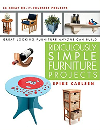 Ridiculously simple furniture projects great looking furniture ridiculously simple furniture projects great looking furniture anyone can build spike carlsen 9781610350044 amazon books solutioingenieria Gallery