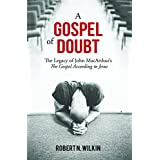 A Gospel of Doubt: The Legacy of John MacArthur's The Gospel According to Jesus