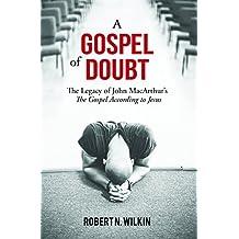 A Gospel of Doubt: The Legacy of John MacArthur's The Gospel According to Jesus