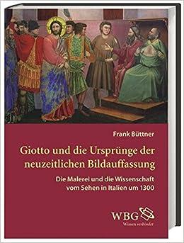 Giotto Und Die Ursprünge Der Neuzeitlichen Bildauffassung Die