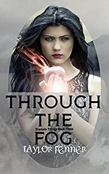 Through the Fog (Eternals Trilogy Book 3) by [Fenner, Taylor]