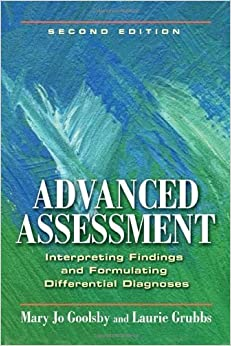 Advanced Assessment: Interpreting Findings and Formulating Differential Diagnoses by Goolsby, Mary Jo, Grubbs, Dr Laurie 2nd (second) Edition [Paperback(2011)]
