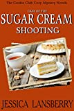 Case of the: Sugar Cream Shooting (The Cookie Club Cozy Mystery Novels Book 2)