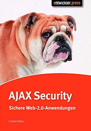 Ajax Security: Sichere Web-2.0-Anwendungen Broschiert – 30. Mai 2008 Eilers entwickler.press 3868020098 MAK_GD_9783868020090