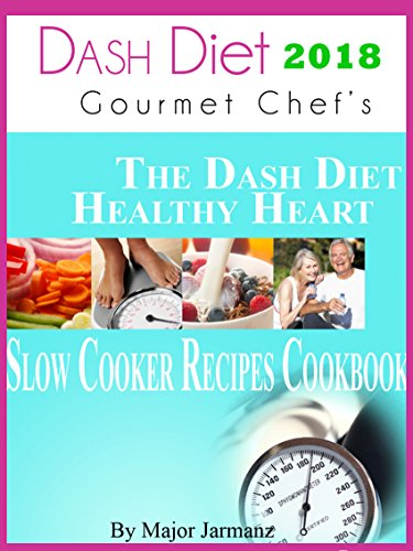 Dash Diet 2018 Gourmet Chef's The DASH Diet Healthy Heart Slow Cooker Recipes Cookbook by Chef Major Jarmaz