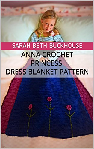 Amazon anna crochet princess dress blanket pattern a stitch by anna crochet princess dress blanket pattern a stitch by stitch guide with pictures and easy fandeluxe Images