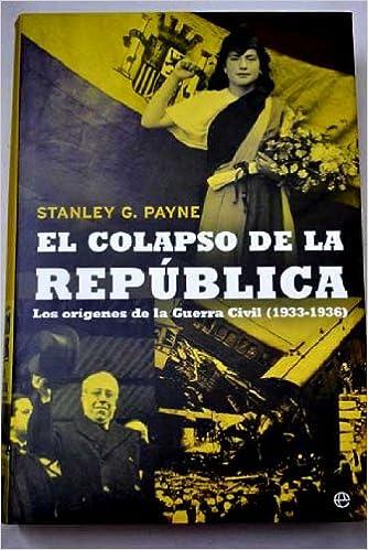 El colapso de la República : los orígenes de la Guerra Civil 1933-1936: Amazon.es: Libros