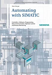 Automating with Simatic: Controllers, Software, Programming, Data